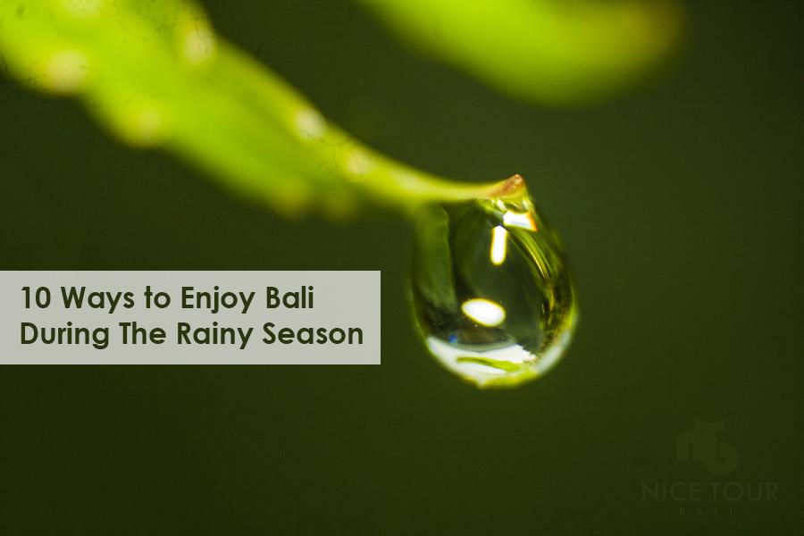 10 Ways To Enjoy Bali During The Rainy Season